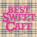 Best Sweet Cafe 〜50 Love Song Mix〜 Mixed by DJ candy