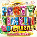 みんなでPARTY TIME!!!GO CRAZY!!!!! Mixed by DJ AYUMU