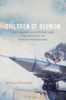 Children of Reunion: Vietnamese Adoptions and the Politics of Family Migrations