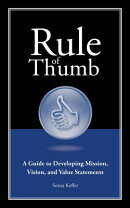Rule of Thumb: A Guide to Developing Mission, Vision, and Value Statements