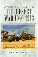 A Wargamer's Guide to the Desert War 1940-1943