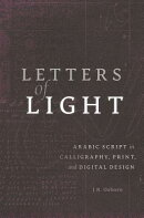 Letters of Light: Arabic Script in Calligraphy, Print, and Digital Design
