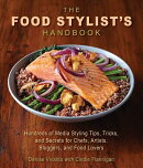 The Food Stylist's Handbook: Hundreds of Media Styling Tips, Tricks, and Secrets for Chefs, Artists,