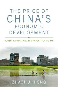 ThePriceofChina'sEconomicDevelopment:Power,Capital,andthePovertyofRights[ZhaohuiHong]