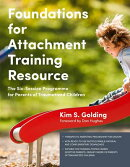 Foundations for Attachment Training Resource: The Six-Session Programme for Parents of Traumatized C