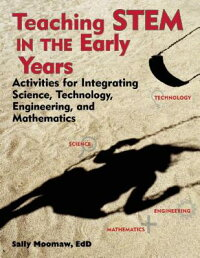 TeachingStemintheEarlyYears:ActivitiesforIntegratingScience,Technology,Engineering,andM[SallyMoomaw]