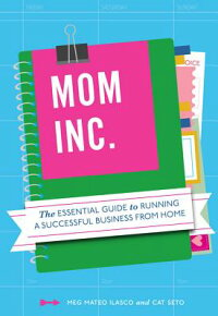 Mom,Inc.:TheEssentialGuidetoRunningaSuccessfulBusinessClosetoHome