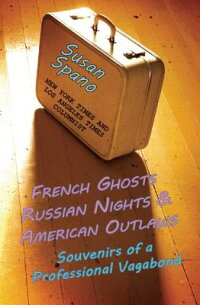 FrenchGhosts,RussianNights,andAmericanOutlaws:SouvenirsofaProfessionalVagabond[SusanSpano]