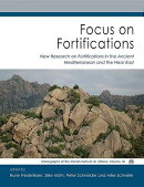 Focus on Fortifications: New Research on Fortifications in the Ancient Mediterranean and the Near Ea