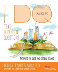 Text-DependentQuestions,GradesK-5:PathwaystoCloseandCriticalReading[DouglasFisher]