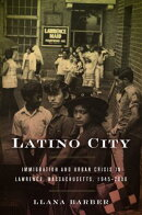 Latino City: Immigration and Urban Crisis in Lawrence, Massachusetts, 1945-2000
