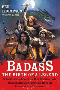 Badass:TheBirthofaLegend:Spine-CrushingTalesoftheMostMercilessGods,Monsters,Heroes,Vi