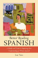 Better Reading Spanish: A Reader and Guide to Improving Your Understanding of Written Spanish