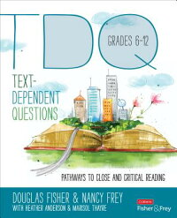 Text-DependentQuestions,Grades6-12:PathwaystoCloseandCriticalReading[DouglasFisher]
