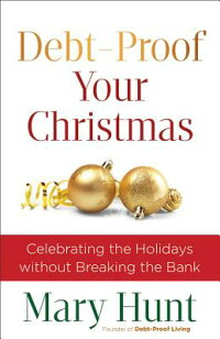 Debt-ProofYourChristmas:CelebratingtheHolidaysWithoutBreakingtheBank[MaryM.Hunt]