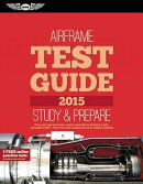 "Airframe Test Guide 2015: The ""Fast-Track"" to Study for and Pass the Aviation Maintenance Technician"