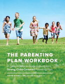 The Parenting Plan Workbook: A Comprehensive Guide to Building a Strong, Child-Centered Parenting Pl