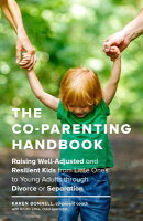 The Co-Parenting Handbook: Raising Well-Adjusted and Resilient Kids from Little Ones to Young Adults