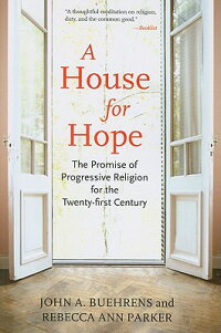 AHouseforHope:ThePromiseofProgressiveReligionfortheTwenty-FirstCentury