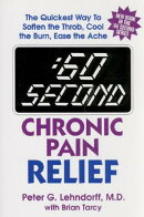 60 Second Chronic Pain Relief: The Quickest Way to Soften the Throb, Cool the Burn, Ease the Ache