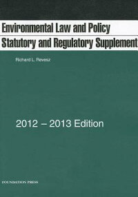 EnvironmentalLawandPolicy:StatutoryandRegulatorySupplement,2012-13[RichardL.Revesz]