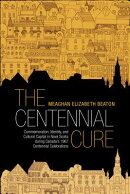 The Centennial Cure: Commemoration, Identity, and Cultural Capital in Nova Scotia During Canada's 19
