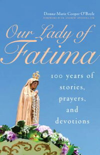 OurLadyofFatima:100YearsofStories,Prayers,andDevotions[Donna-MarieCooperO'Boyle]