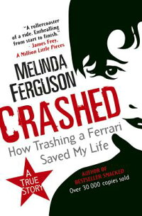 Crashed:HowTrashingaFerrariSavedMyLife[MelindaFerguson]