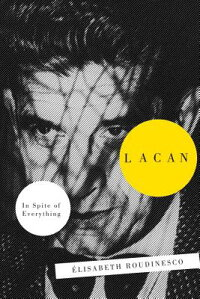 Lacan:InSpiteofEverything[ElisabethRoudinesco]