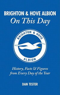 Brighton&HoveAlbiononThisDay:History,Facts&FiguresfromEveryDayoftheYear[DanTester]