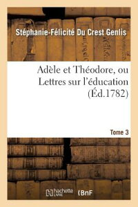 ADA]LeEtTha(c)Odore,OuLettresSurL'A(c)Ducation.Tome3[Genlis]