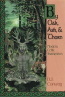 By Oak, Ash, & Thorn by Oak, Ash, & Thorn: Modern Celtic Shamanism