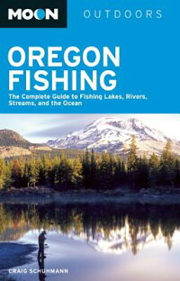 MoonOregonFishing:TheCompleteGuidetoFishingLakes,Rivers,Streams,andtheOcean