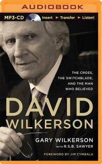 DavidWilkerson:TheCross,theSwitchblade,andtheManWhoBelieved[GaryWilkerson]