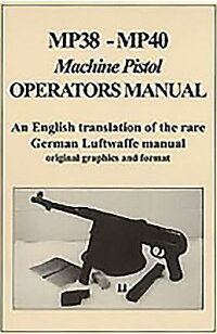 Mp38-Mp40:MachinePistolOperatorsManual[FrankIannamico]