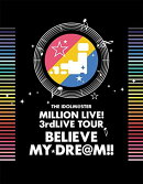 THE IDOLM@STER MILLION LIVE! 3rdLIVE TOUR BELIEVE MY DRE@M!! LIVE Blu-ray 06&07 @MAKUHARI(完全生産限定)【Blu-ray】