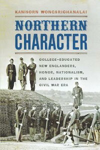 NorthernCharacter:College-EducatedNewEnglanders,Honor,Nationalism,andLeadershipintheCivil[KanisornWongsrichanalai]