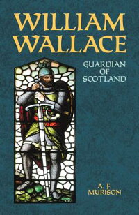 WilliamWallace:GuardianofScotland[A.F.Murison]