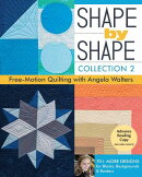 Shape by Shape, Collection 2: Free-Motion Quilting with Angela Walters 70+ More Designs for Blocks,