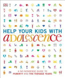 Help Your Kids with Adolescence: A No-Nonsense Guide to Puberty and the Teenage Years