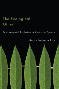 TheEcologicalOther:EnvironmentalExclusioninAmericanCulture[SarahJaquetteRay]