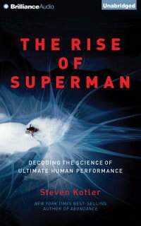 TheRiseofSuperman:DecodingtheScienceofUltimateHumanPerformance[StevenKotler]