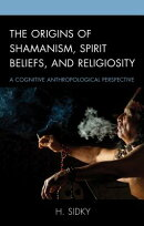 The Origins of Shamanism, Spirit Beliefs, and Religiosity: A Cognitive Anthropological Perspective