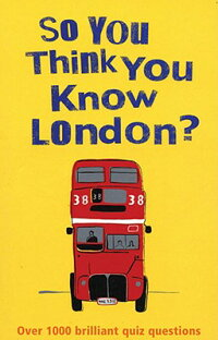 So_You_Think_You_Know_London?:
