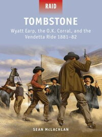 Tombstone-WyattEarp,theO.K.Corral,andtheVendettaRide1881-82[SeanMcLachlan]