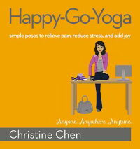 Happy-Go-Yoga:SimplePosestoRelievePain,ReduceStress,andAddJoy[ChristineChen]