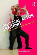 Physical Actor Training: What Shall I Do with the Body They Gave Me?