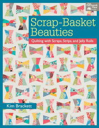 Scrap-BasketBeauties:QuiltingwithScraps,Strips,andJellyRolls[KimBrackett]