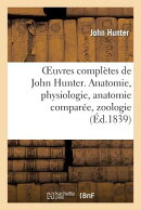 Oeuvres Completes de John Hunter. Anatomie, Physiologie, Anatomie Comparee, Zoologie