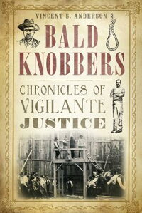 BaldKnobbers:ChroniclesofVigilanteJustice[VincentS.Anderson]